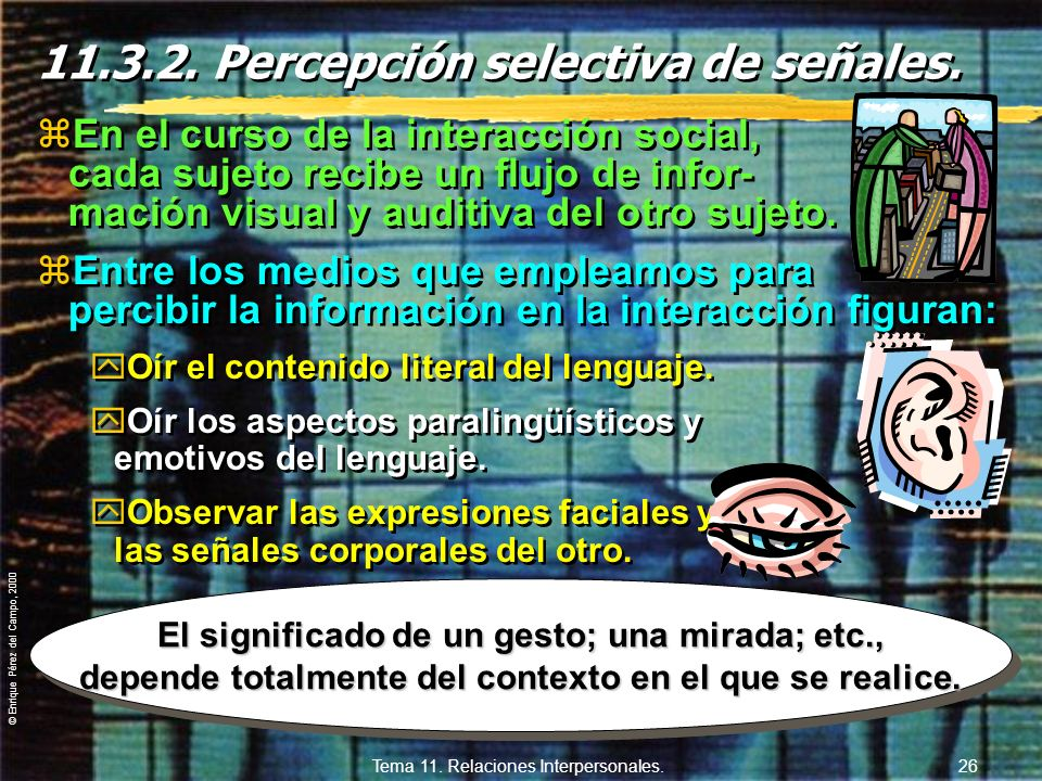 © Enrique Pérez del Campo, 2000 Tema 11. Relaciones Interpersonales. 25 8º Contacto ocular y la mirada: yEs uno de los medios más importantes para com