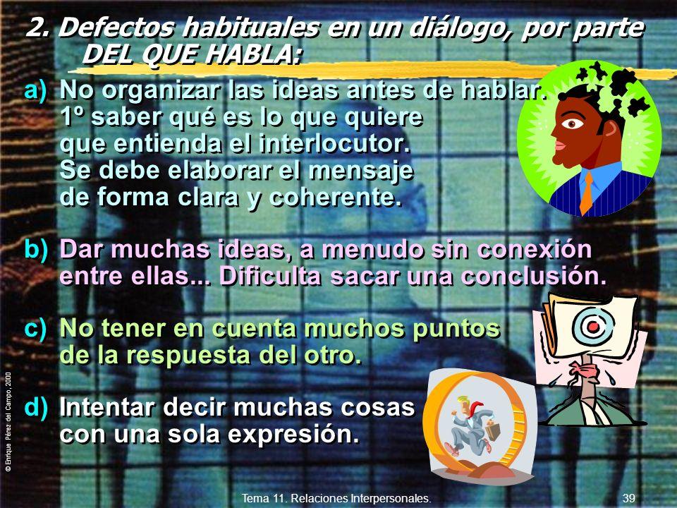 © Enrique Pérez del Campo, 2000 Tema 11. Relaciones Interpersonales. 38 a) Formas inexactas de expresión: no hay coordinación entre lo que se quiere c