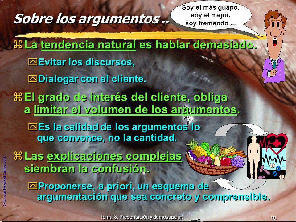 © Enrique Pérez del Campo, 2000 15 Tema 8: Presentación y demostración Tipos de argumentos (2) zEl argumento comercial: yDebe adaptarse al cliente, ya