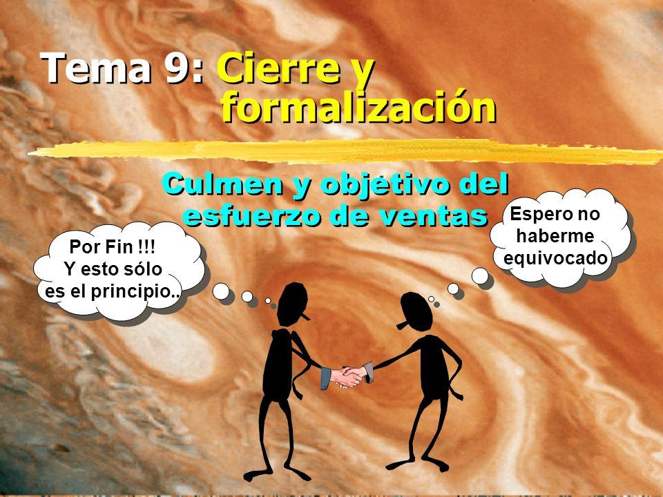 Tema 9: Cierre y formalización Culmen y objetivo del esfuerzo de ventas Culmen y objetivo del esfuerzo de ventas Por Fin !!.