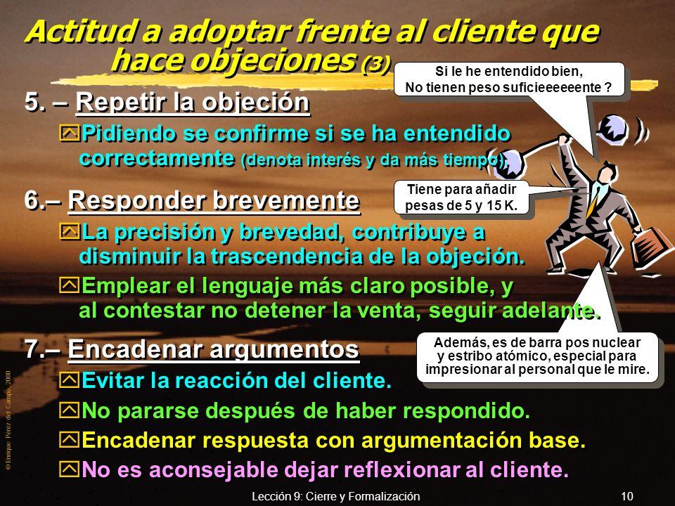 © Enrique Pérez del Campo, 2000 Lección 9: Cierre y Formalización 9 Si lo sabré yo, que los vendo a porrillos. Esos zapatos son comodísimos... Si lo s