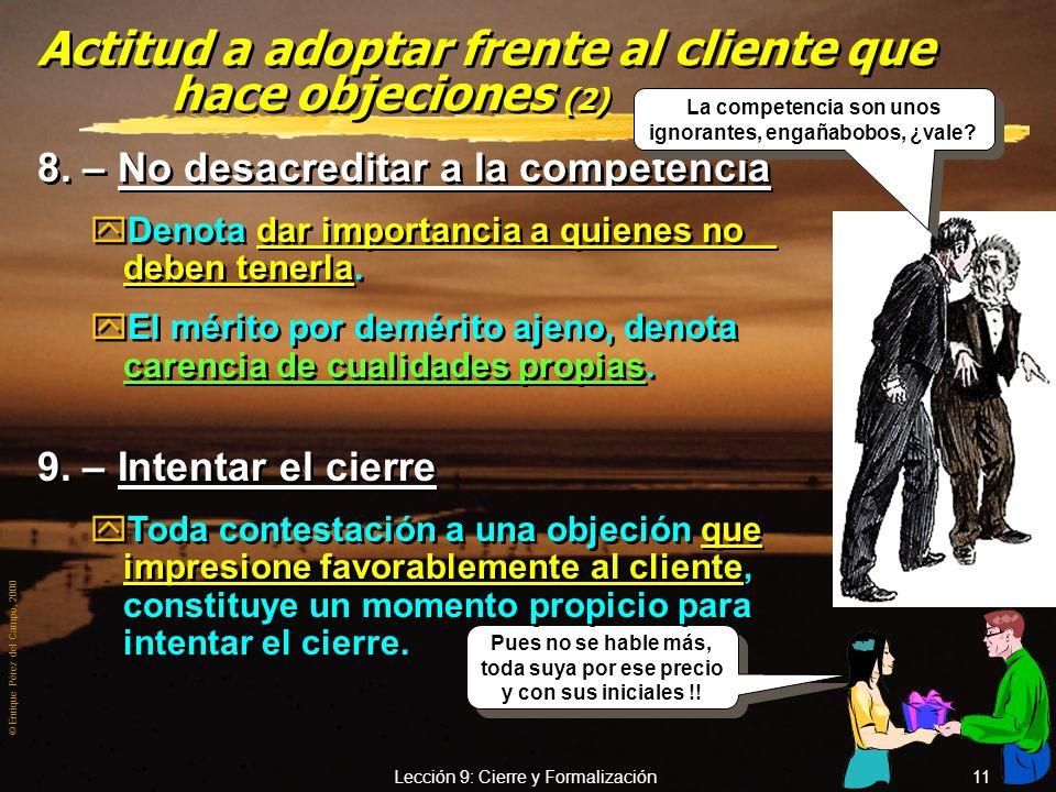 © Enrique Pérez del Campo, 2000 Lección 9: Cierre y Formalización 10 Además, es de barra pos nuclear y estribo atómico, especial para impresionar al p