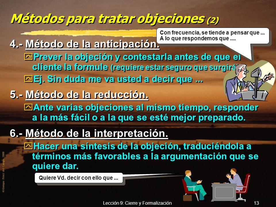 © Enrique Pérez del Campo, 2000 Lección 9: Cierre y Formalización 12 Métodos para tratar objeciones 1.- Método de debilitación. yRepetir la objeción e