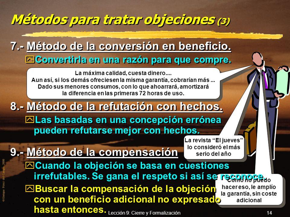 © Enrique Pérez del Campo, 2000 Lección 9: Cierre y Formalización 13 Métodos para tratar objeciones (2) 4.- Método de la anticipación. yPrever la obje