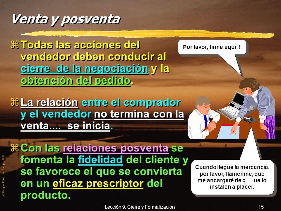 © Enrique Pérez del Campo, 2000 Lección 9: Cierre y Formalización 14 Como no puedo hacer eso, le amplío la garantía, sin coste adicional Métodos para