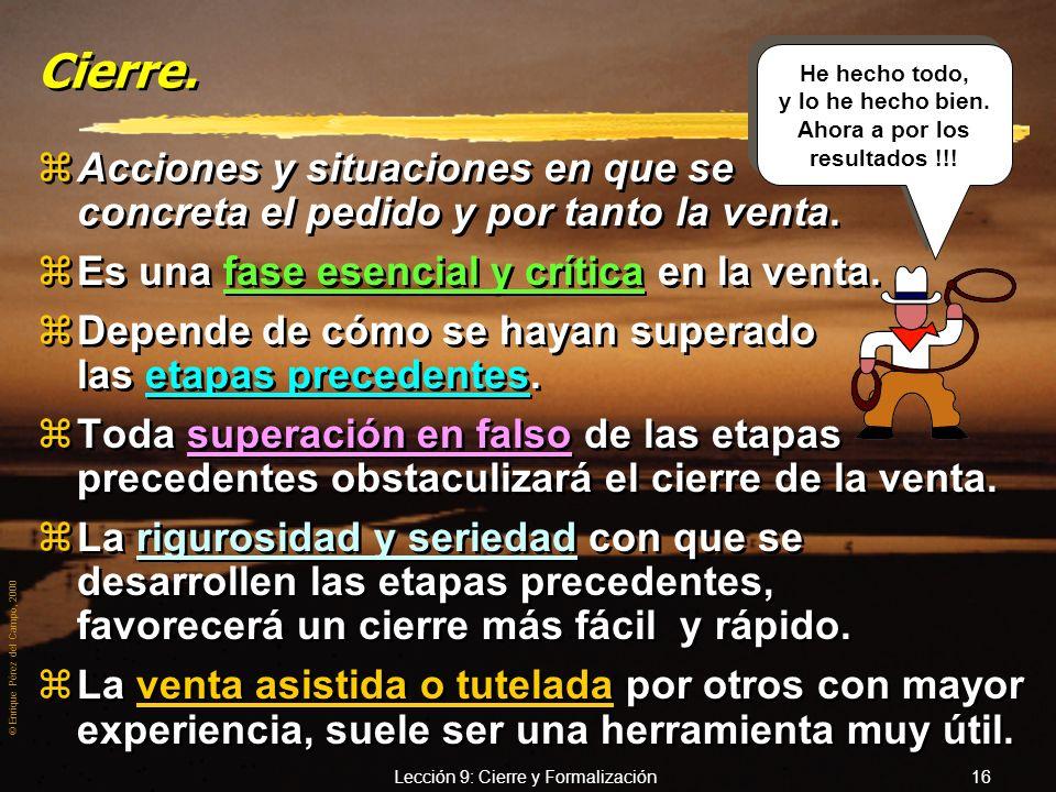 © Enrique Pérez del Campo, 2000 Lección 9: Cierre y Formalización 15 Venta y posventa zTodas las acciones del vendedor deben conducir al cierre de la