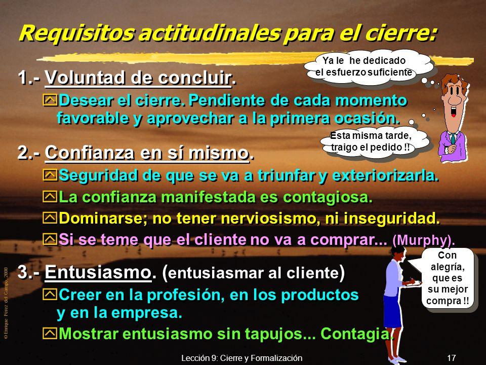 © Enrique Pérez del Campo, 2000 Lección 9: Cierre y Formalización 16 Cierre. zAcciones y situaciones en que se concreta el pedido y por tanto la venta