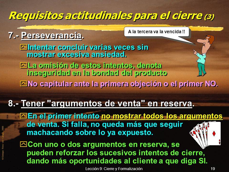 © Enrique Pérez del Campo, 2000 Lección 9: Cierre y Formalización 18 Si no es ahora, será a la siguiente Si no es ahora, será a la siguiente En cuanto