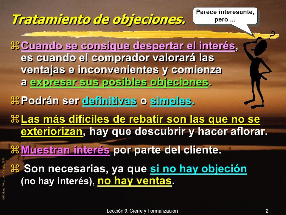 © Enrique Pérez del Campo, 2000 Lección 9: Cierre y Formalización 2 Tratamiento de objeciones.