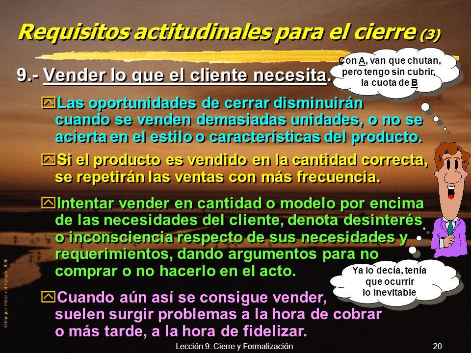 © Enrique Pérez del Campo, 2000 Lección 9: Cierre y Formalización 19 Requisitos actitudinales para el cierre (3) 7.- Perseverancia. yIntentar concluir