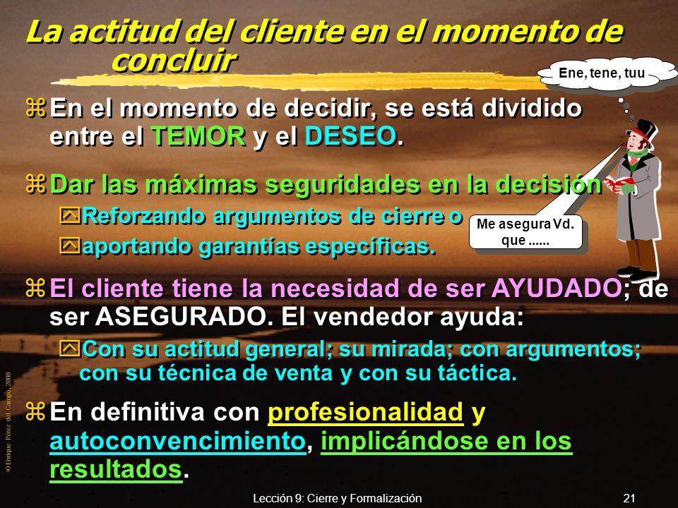 © Enrique Pérez del Campo, 2000 Lección 9: Cierre y Formalización 20 Con A, van que chutan, pero tengo sin cubrir, la cuota de B Con A, van que chutan