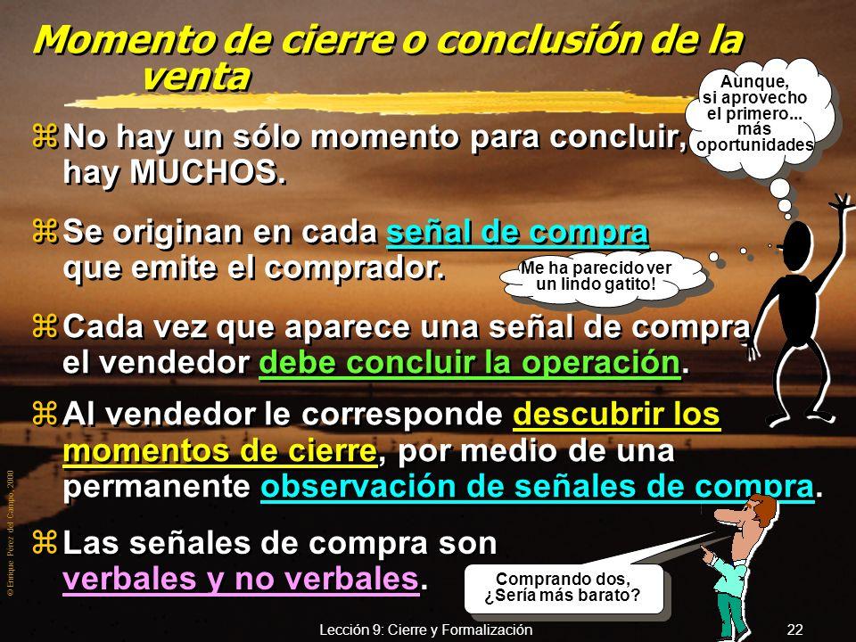 © Enrique Pérez del Campo, 2000 Lección 9: Cierre y Formalización 21 Me asegura Vd. que...... Me asegura Vd. que...... La actitud del cliente en el mo
