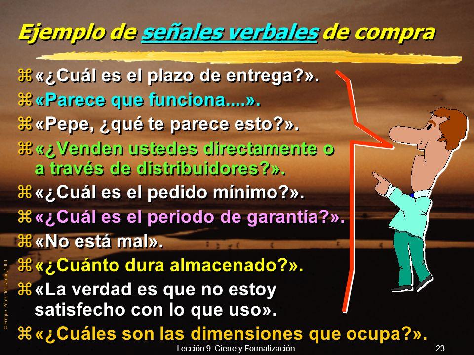 © Enrique Pérez del Campo, 2000 Lección 9: Cierre y Formalización 22 Aunque, si aprovecho el primero... más oportunidades Aunque, si aprovecho el prim