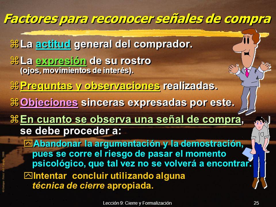 © Enrique Pérez del Campo, 2000 Lección 9: Cierre y Formalización 24 Ejemplo de señales no verbales de compra: zProbar espontáneamente el producto. zC