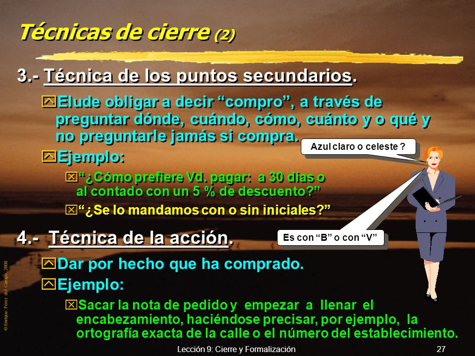 © Enrique Pérez del Campo, 2000 Lección 9: Cierre y Formalización 26 Técnicas de cierre 1.- Proposición directa. yProponer directamente la firma del p