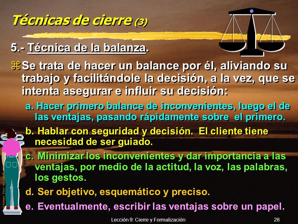 © Enrique Pérez del Campo, 2000 Lección 9: Cierre y Formalización 27 Técnicas de cierre (2) 3.- Técnica de los puntos secundarios. yElude obligar a de