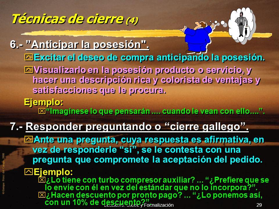 © Enrique Pérez del Campo, 2000 Lección 9: Cierre y Formalización 28 Técnicas de cierre (3) 5.- Técnica de la balanza. zSe trata de hacer un balance p