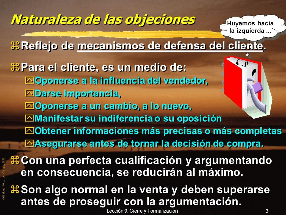© Enrique Pérez del Campo, 2000 Lección 9: Cierre y Formalización 2 Tratamiento de objeciones. zCuando se consigue despertar el interés, es cuando el
