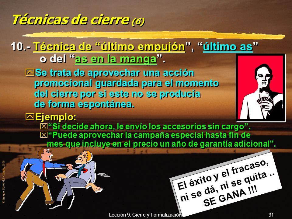 © Enrique Pérez del Campo, 2000 Lección 9: Cierre y Formalización 30 Técnicas de cierre (5) 8.- Técnica de la objeción principal o clave. ySe trata de