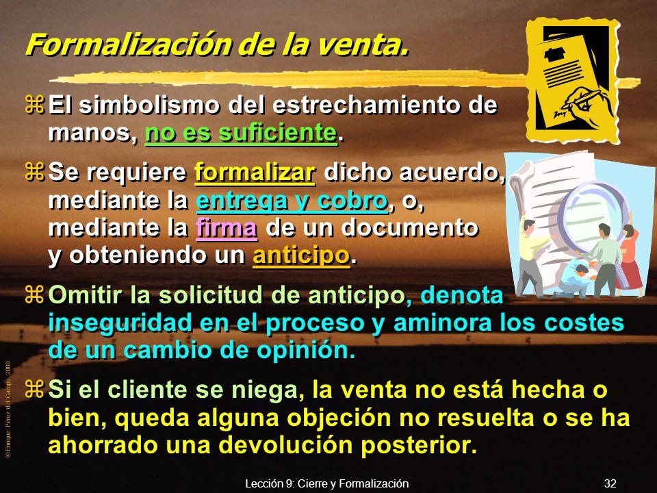 © Enrique Pérez del Campo, 2000 Lección 9: Cierre y Formalización 31 Técnicas de cierre (6) 10.- Técnica de último empujón, último as o del as en la m