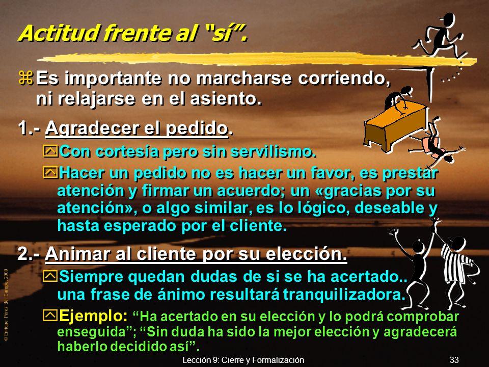 © Enrique Pérez del Campo, 2000 Lección 9: Cierre y Formalización 32 Formalización de la venta. zEl simbolismo del estrechamiento de manos, no es sufi