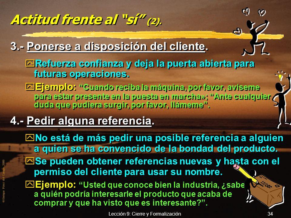 © Enrique Pérez del Campo, 2000 Lección 9: Cierre y Formalización 33 Actitud frente al sí. zEs importante no marcharse corriendo, ni relajarse en el a