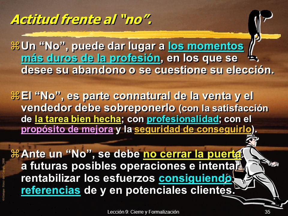 © Enrique Pérez del Campo, 2000 Lección 9: Cierre y Formalización 34 Actitud frente al sí (2). 3.- Ponerse a disposición del cliente. yRefuerza confia