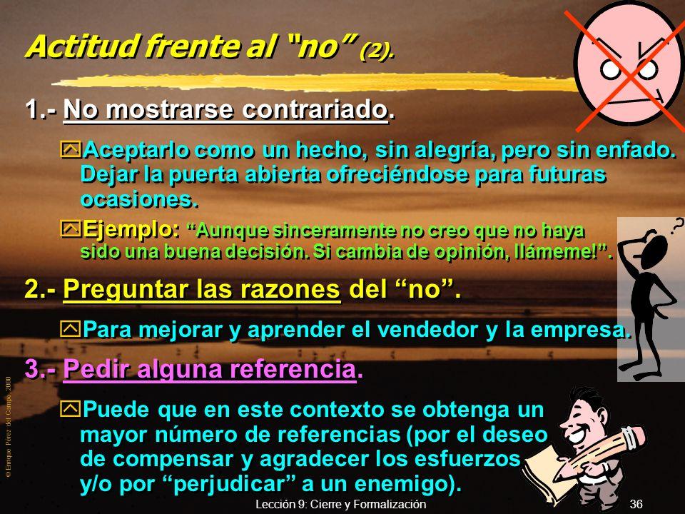 © Enrique Pérez del Campo, 2000 Lección 9: Cierre y Formalización 35 Actitud frente al no. zUn No, puede dar lugar a los momentos más duros de la prof