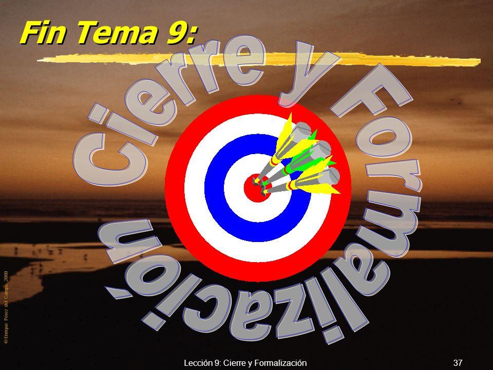 © Enrique Pérez del Campo, 2000 Lección 9: Cierre y Formalización 36 Actitud frente al no (2). 1.- No mostrarse contrariado. yAceptarlo como un hecho,