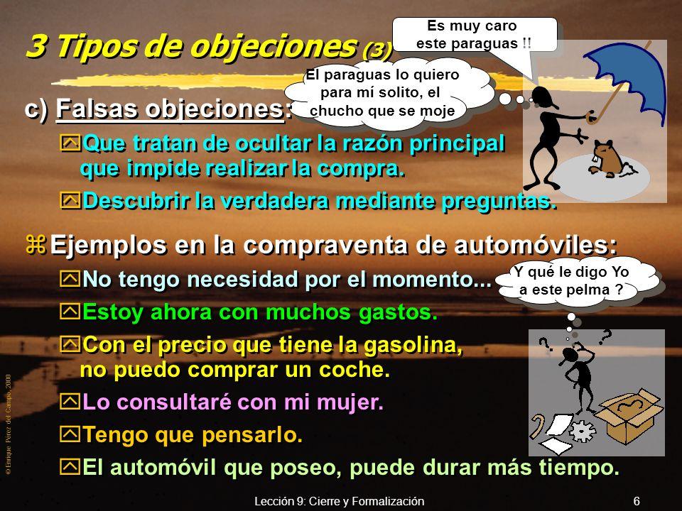 © Enrique Pérez del Campo, 2000 Lección 9: Cierre y Formalización 5 3 Tipos de objeciones (2) b) Que demuestran interés: yToda objeción de por sí deno