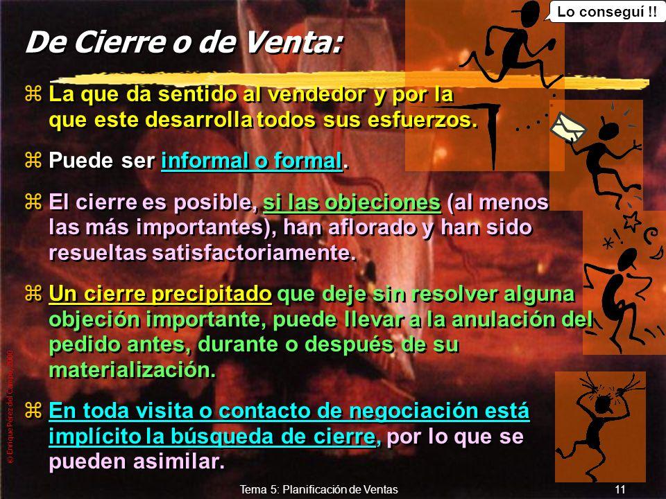 © Enrique Pérez del Campo, 2000 10 Tema 5: Planificación de Ventas De Negociación: zRequiere explicitar todas las posibles objeciones a la propuesta y