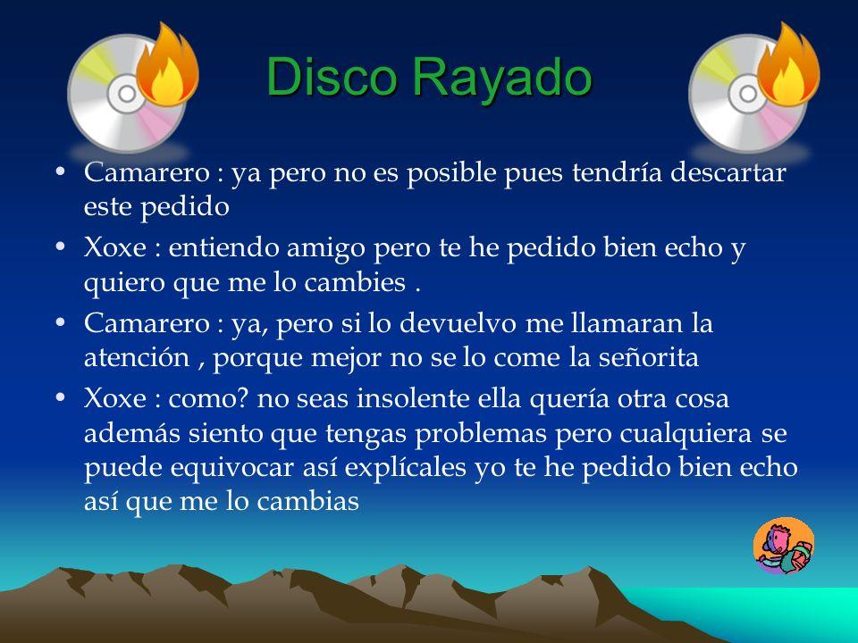 Disco Rayado Camarero : ya pero no es posible pues tendría descartar este pedido Xoxe : entiendo amigo pero te he pedido bien echo y quiero que me lo