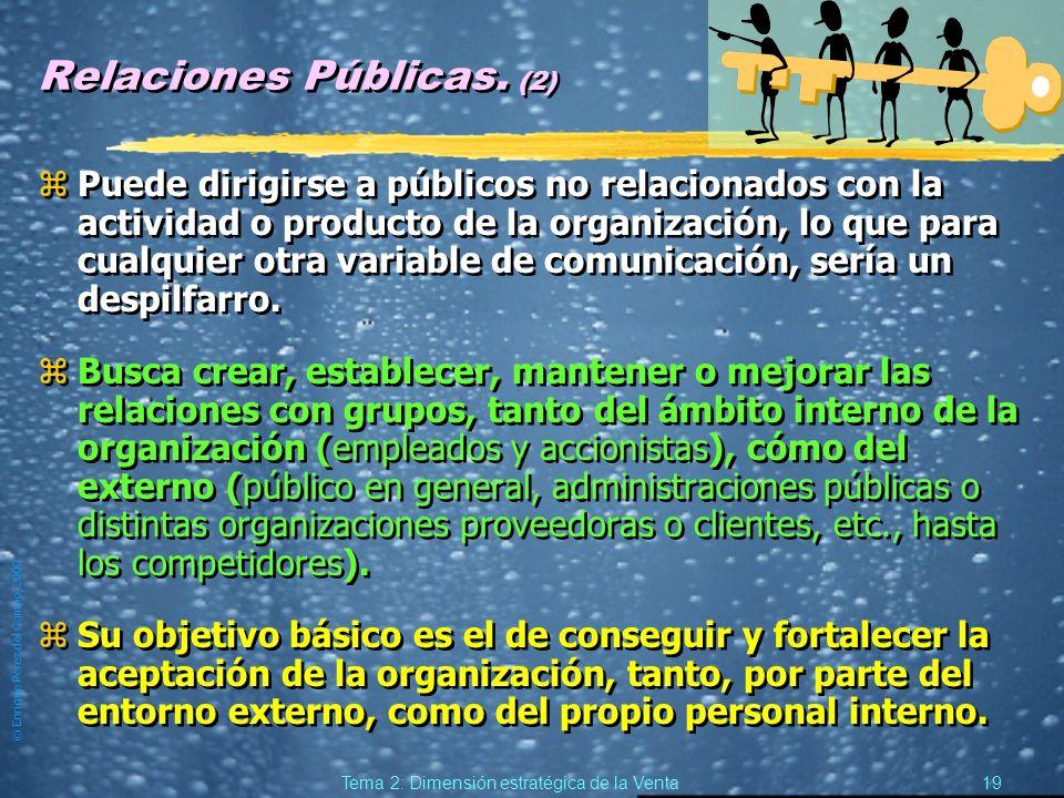 © Enrique Pérez del Campo, 2000 18 Tema 2: Dimensión estratégica de la Venta Relaciones Públicas. zLas RR. PP. se definen como un «un conjunto de acti