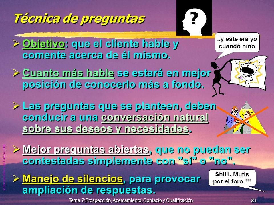 © Enrique Pérez del Campo, 2000 22 Tema 7:Prospección, Acercamiento, Contacto y Cualificación. Objetivos de la cualificación En la Prospección, el ven
