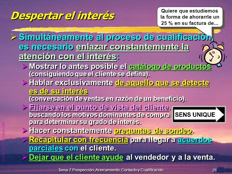 © Enrique Pérez del Campo, 2000 25 Tema 7:Prospección, Acercamiento, Contacto y Cualificación. Actitud del vendedor en la cualificación (2) c) observa