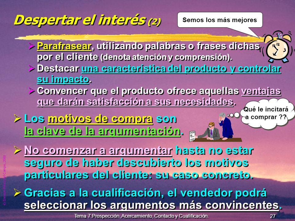 © Enrique Pérez del Campo, 2000 26 Tema 7:Prospección, Acercamiento, Contacto y Cualificación. Quiere que estudiemos la forma de ahorarrle un 25 % en
