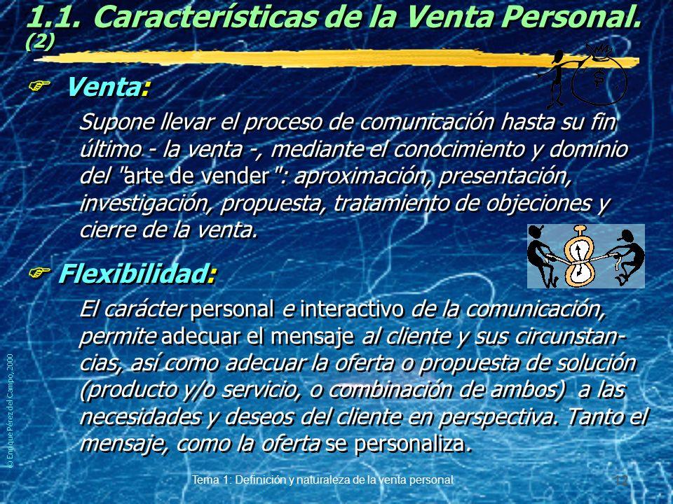 © Enrique Pérez del Campo, 2000 Tema 1: Definición y naturaleza de la venta personal 11 1.1.Características de la Venta Personal. Independientemente d