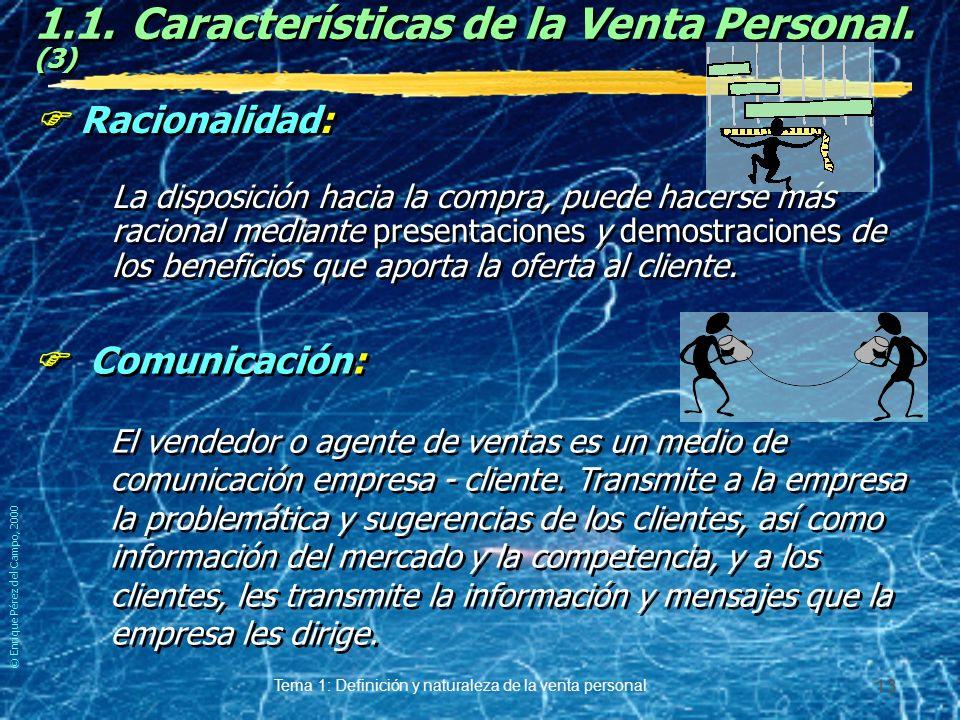 © Enrique Pérez del Campo, 2000 Tema 1: Definición y naturaleza de la venta personal 12 1.1.Características de la Venta Personal.