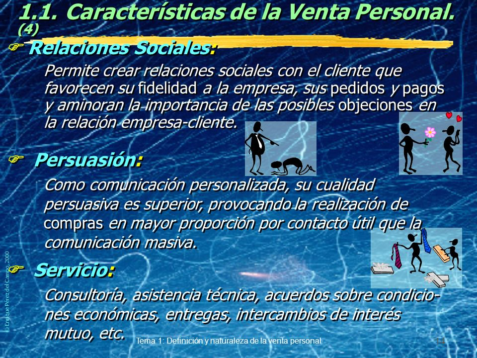 © Enrique Pérez del Campo, 2000 Tema 1: Definición y naturaleza de la venta personal 13 1.1.Características de la Venta Personal.