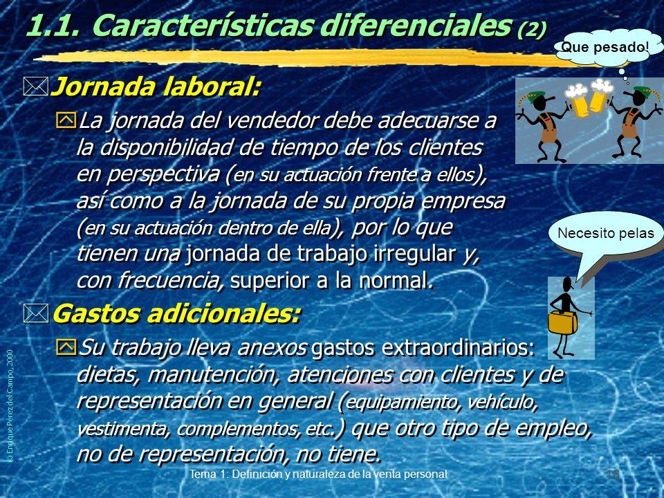 © Enrique Pérez del Campo, 2000 Tema 1: Definición y naturaleza de la venta personal 15 1.1.Características diferenciales de la Venta. El trabajo de v