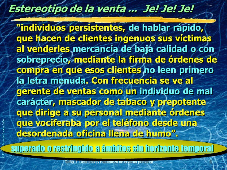 © Enrique Pérez del Campo, 2000 Tema 1: Definición y naturaleza de la venta personal 4 Promesas... sí, pero en su justa medida *Es responsabilidad del