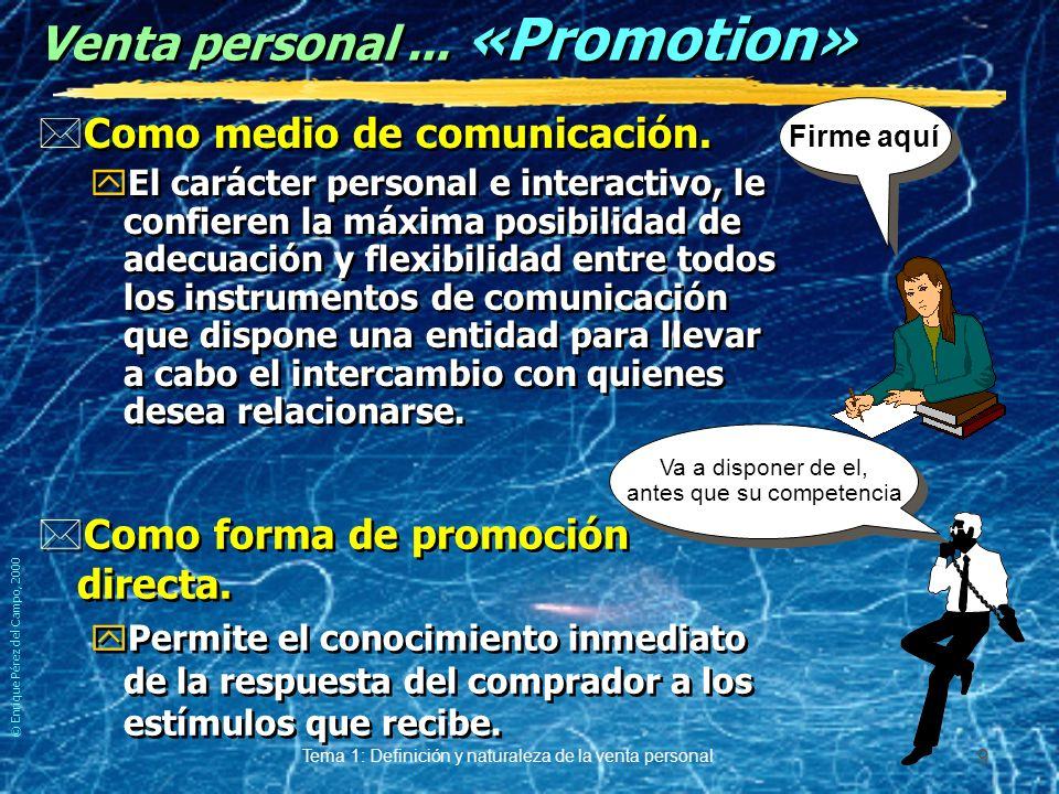 © Enrique Pérez del Campo, 2000 Tema 1: Definición y naturaleza de la venta personal 8 Más conceptos... *Posible comprador: yEn la jerga de ventas cli