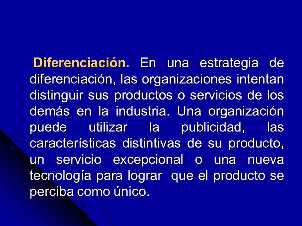 Diferenciación. En una estrategia de diferenciación, las organizaciones intentan distinguir sus productos o servicios de los demás en la industria. Un