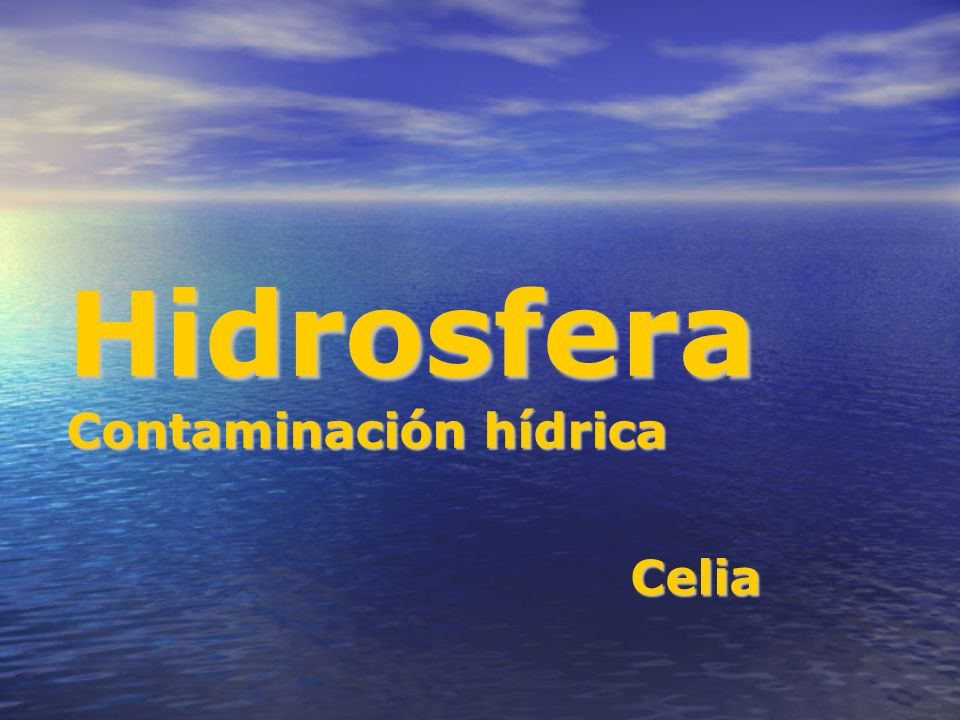 Hidrosfera Contaminación hídrica Celia