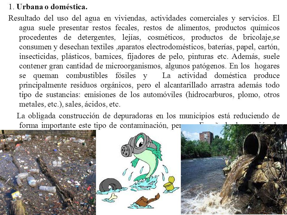 1. Urbana o doméstica. Resultado del uso del agua en viviendas, actividades comerciales y servicios. El agua suele presentar restos fecales, restos de