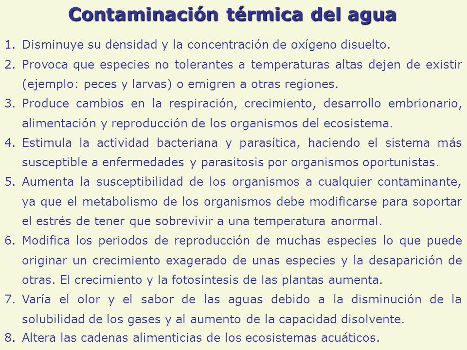 Contaminación térmica del agua 1.Disminuye su densidad y la concentración de oxígeno disuelto.
