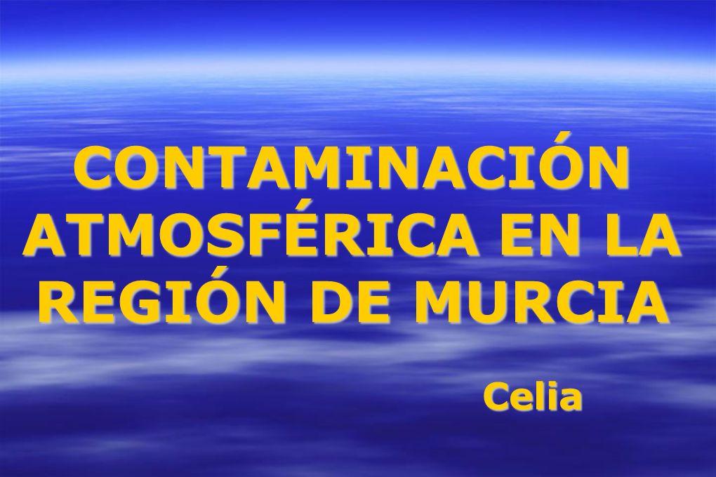 CONTAMINACIÓN ATMOSFÉRICA EN LA REGIÓN DE MURCIA Celia