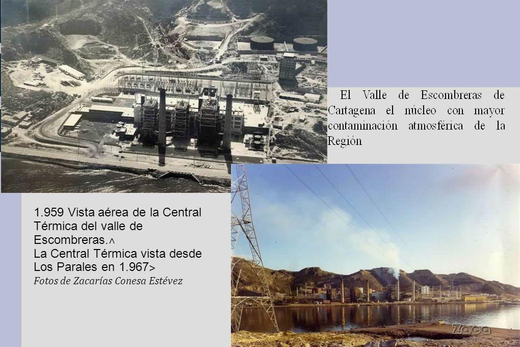 1.959 Vista aérea de la Central Térmica del valle de Escombreras. ˄ La Central Térmica vista desde Los Parales en 1.967 ˃ Fotos de Zacarías Conesa Est