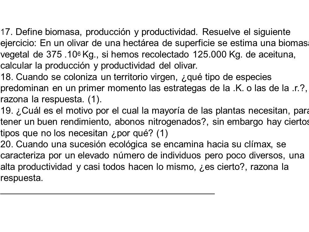 1 7. Define biomasa, producción y productividad. Resuelve el siguiente ejercicio: En un olivar de una hectárea de superficie se estima una biomasa veg