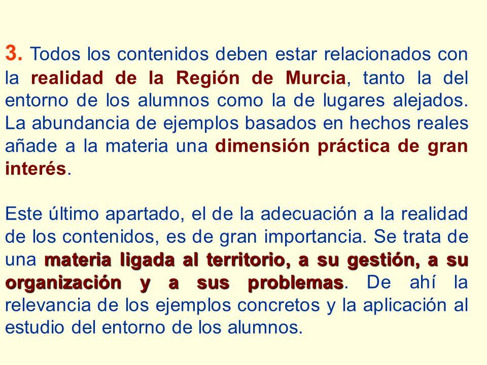3. Todos los contenidos deben estar relacionados con la realidad de la Región de Murcia, tanto la del entorno de los alumnos como la de lugares alejad